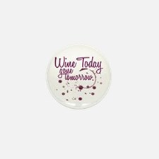 Wine Today, Gone Tomorrow Mini Button (10 pack)
