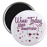 Wine Today, Gone Tomorrow Magnet