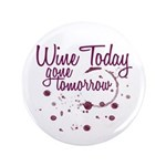 """Wine Today, Gone Tomorrow 3.5"""" Button (100 pa"""