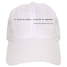 it could be worse. i could be Baseball Cap