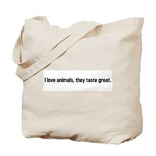 I love animals, they taste great. Tote Bag