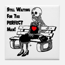 Still Waiting For The Perfect Man Tile Coaster