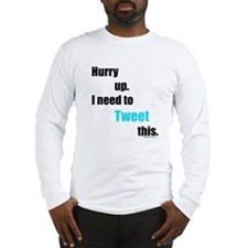 I need to tweet this Long Sleeve T-Shirt