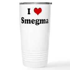 I Love Smegma Travel Mug
