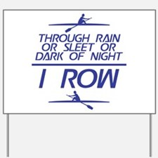 Through Rain... I Row Yard Sign