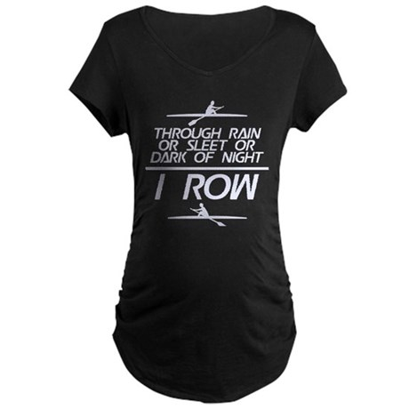 Through Rain... I Row Maternity Dark T-Shirt