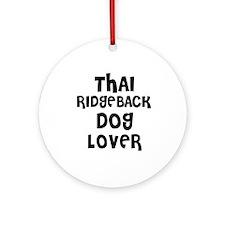 THAI RIDGEBACK DOG LOVER Ornament (Round)