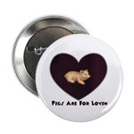 PIGS ARE FOR LOVIN (HEART) Button