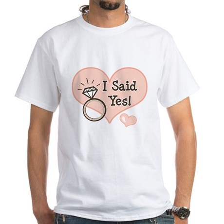 I Said Yes Bride To Be White T-Shirt
