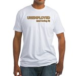 Unemployed and Loving It Fitted T-Shirt