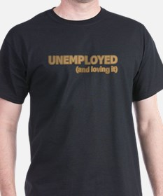 Unemployed and Loving It T-Shirt