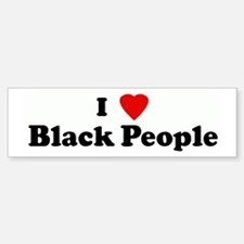 I Love Black People Bumper Bumper Bumper Sticker