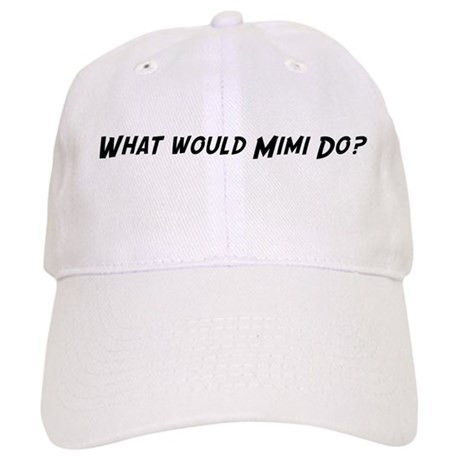 What would Mimi do? Cap