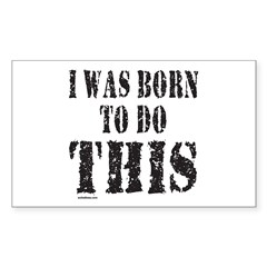 BORN TO DO THIS Rectangle Decal