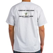 Mulligan on my 1st Wife T-Shirt