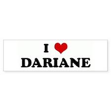 I Love DARIANE Bumper Bumper Sticker