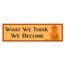What we think we become Bumper Bumper Stickers