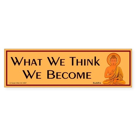 What we think we become Bumper Sticker