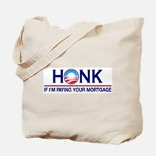 Honk Paying Your Mortgage Tote Bag