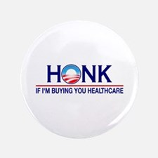 "Honk Buying You Healthcare 3.5"" Button"