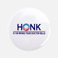 "Honk Paying Doctor Bills 3.5"" Button"