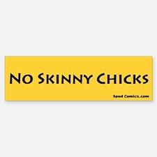No Skinny Chicks Bumper Bumper Bumper Sticker