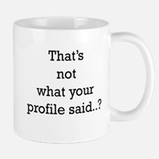 That's not what your profile Mug