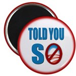 "Told You So 2.25"" Magnet (10 pack)"