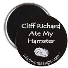 Cliff Richard ate my Hamster Magnet