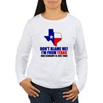 I'm From Texas Women's Long Sleeve T-Shirt