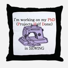 Sewing PhD (Projects Half Done) Throw Pillow