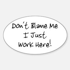 Don't blame me i just work he Oval Sticker (10 pk)