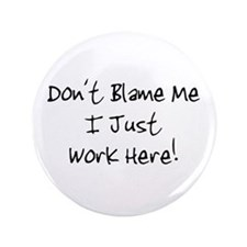 """Don't blame me i just work he 3.5"""" Button"""
