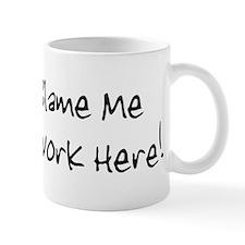 Don't blame me i just work he Mug