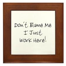 Don't blame me i just work he Framed Tile