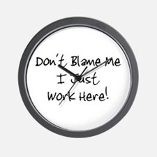 Don't blame me i just work he Wall Clock