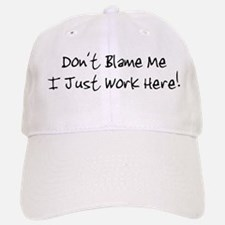 Don't blame me i just work he Baseball Baseball Cap