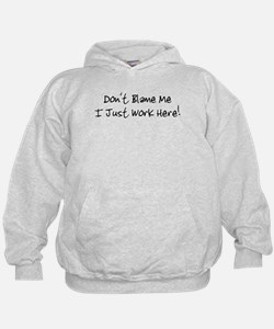 Don't blame me i just work he Hoodie