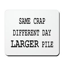 Same Crap, Larger Pile Mousepad