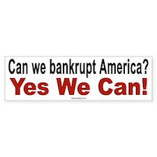 Bankrupt America? Yes We Can! Bumper Bumper Sticker