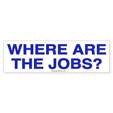 Where are the jobs? Bumper Bumper Sticker
