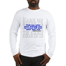 Who Your Friends Are... Long Sleeve T-Shirt