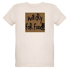 Will Cry for Food! T-Shirt