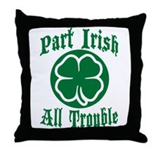 Part Irish, All Trouble Throw Pillow