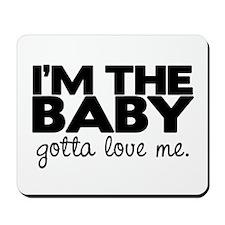 I'm the Baby, Gotta Love Me Mousepad
