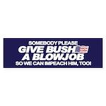 GIVE BUSH A BLOWJOB Bumper Sticker