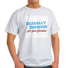 Sexually Deprived..for your f T-Shirt
