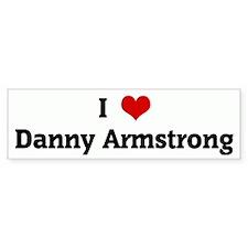 I Love Danny Armstrong Bumper Bumper Sticker
