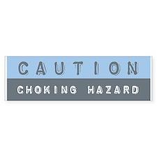 Caution: Choking Hazard | Bumper Bumper Sticker