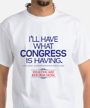 I'LL HAVE WHAT CONGRESS IS HAVING White T-Shirt